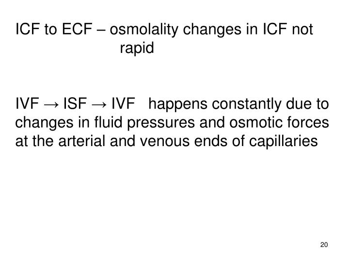 ICF to ECF – osmolality changes in ICF not                                                                                                                          rapid