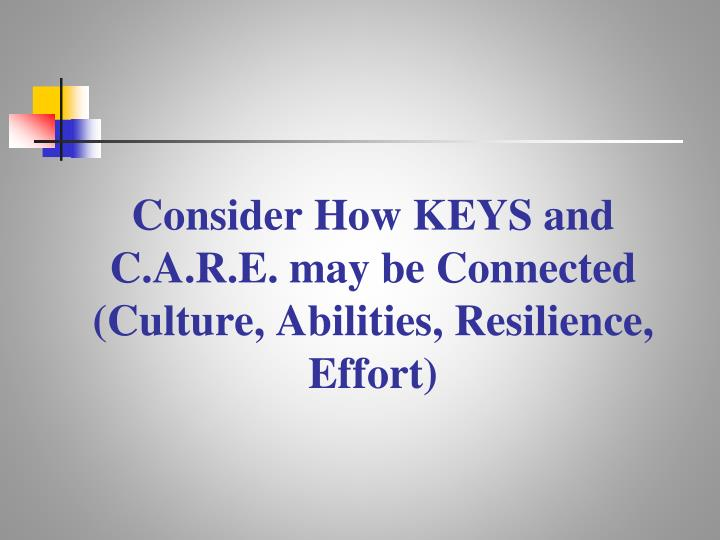 Consider How KEYS and C.A.R.E. may be Connected