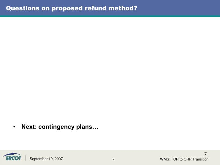 Questions on proposed refund method?