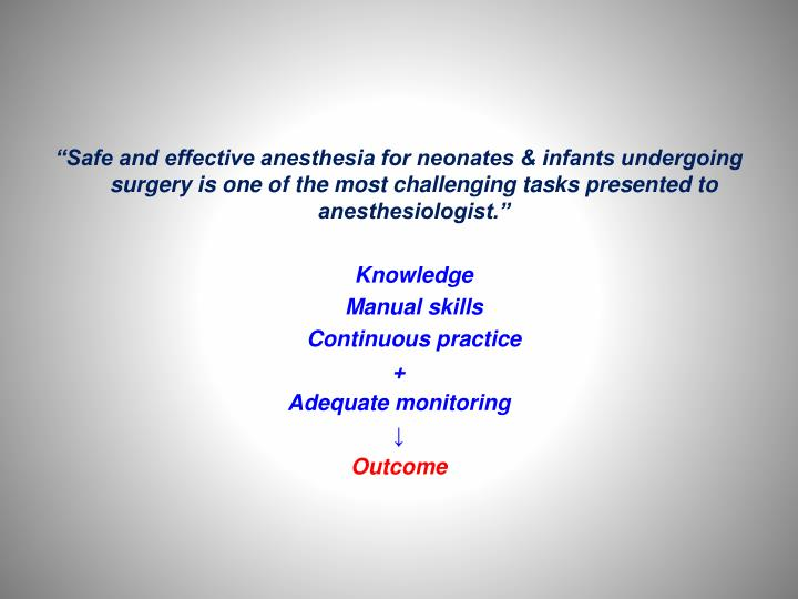 """""""Safe and effective anesthesia for neonates & infants undergoing surgery is one of the most challenging tasks presented to anesthesiologist."""""""