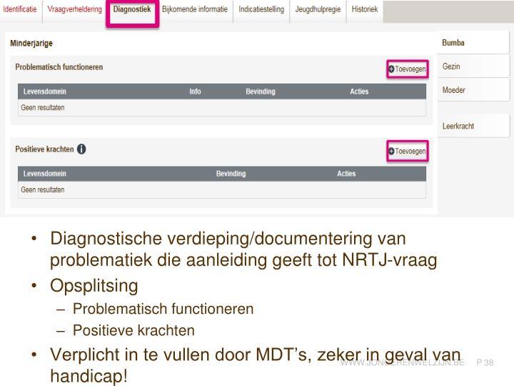 Diagnostische verdieping/documentering van problematiek die aanleiding geeft tot NRTJ-vraag