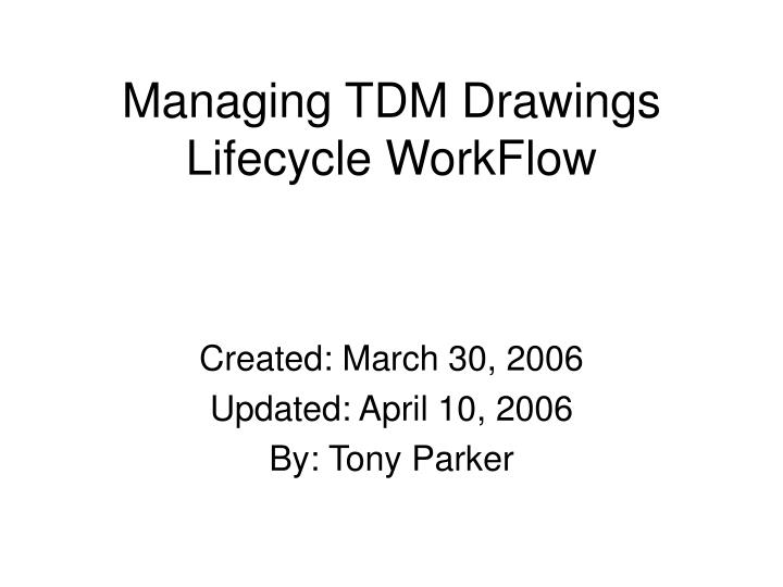 Managing tdm drawings lifecycle workflow