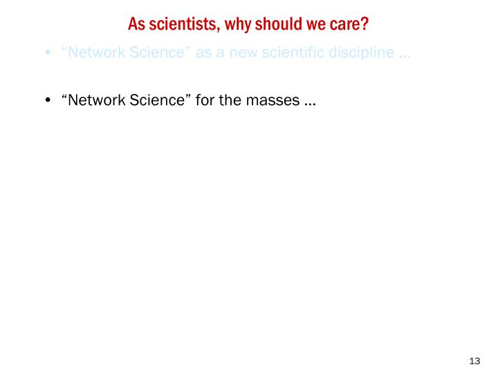 As scientists, why should we care?