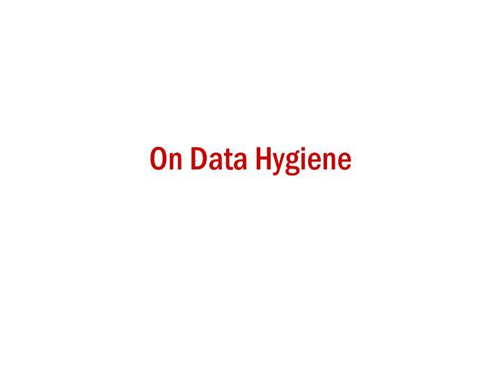 On Data Hygiene