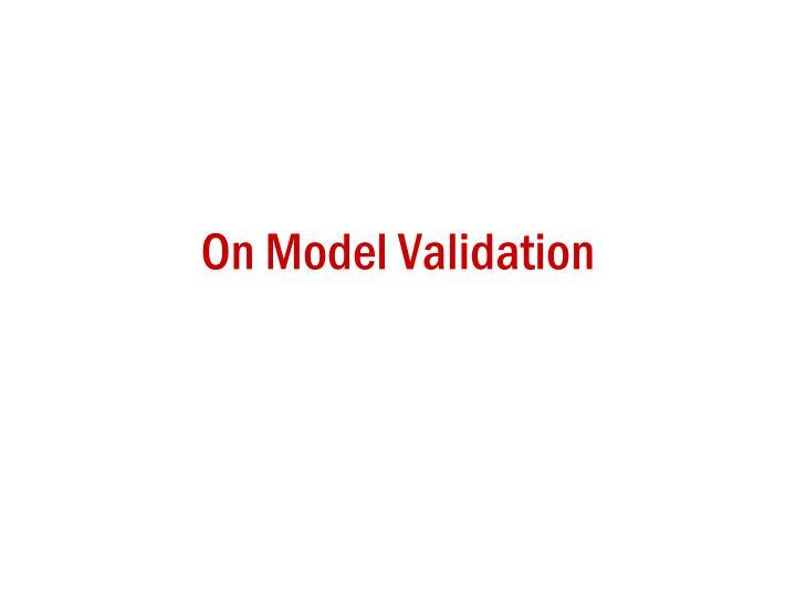 On Model Validation