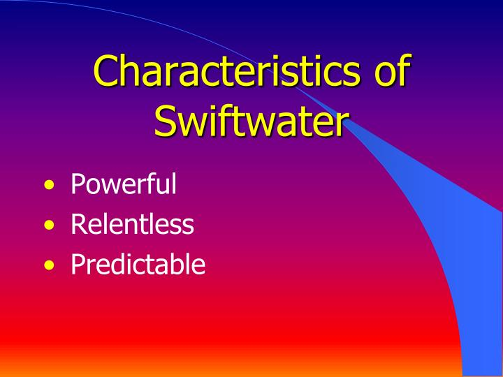 Characteristics of Swiftwater