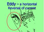 eddy a horizontal reversal of current