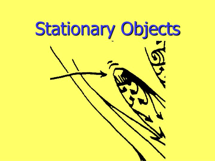 Stationary Objects