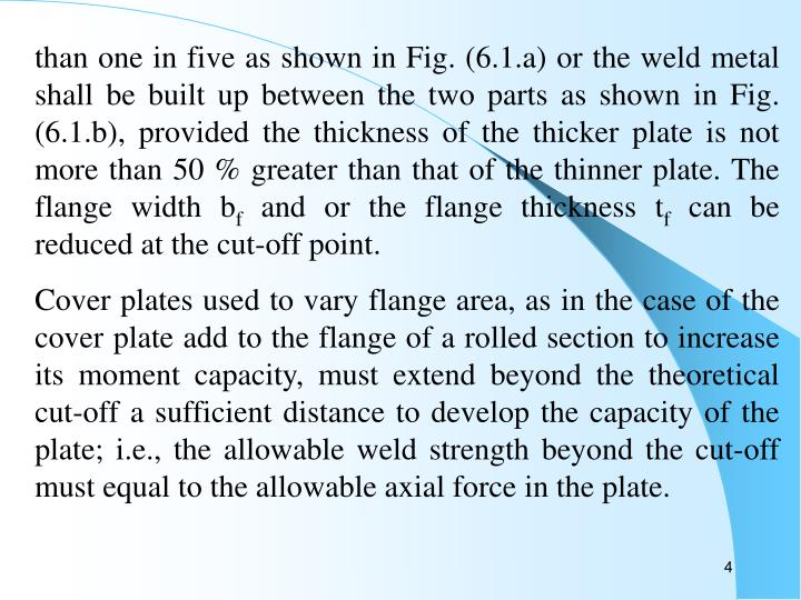 than one in five as shown in Fig. (6.1.a) or the weld metal shall be built up between the two parts as shown in Fig. (6.1.b), provided the thickness of the thicker plate is not more than 50 % greater than that of the thinner plate. The flange width b