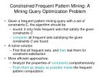 constrained frequent pattern mining a mining query optimization problem