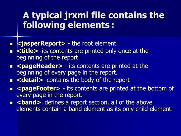 A typical jrxml file contains the following elements