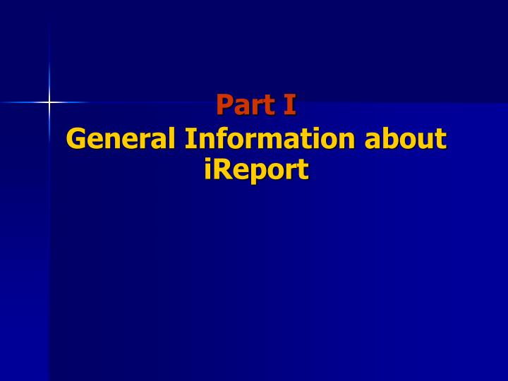 Part i general information about ireport