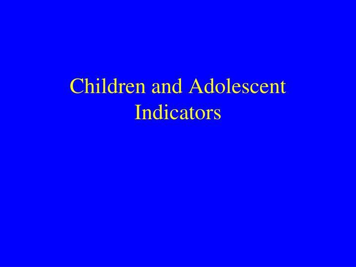 Children and Adolescent Indicators
