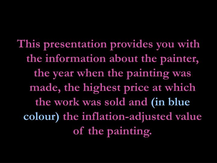 This presentation provides you with the information about the painter, the year when the painting wa...