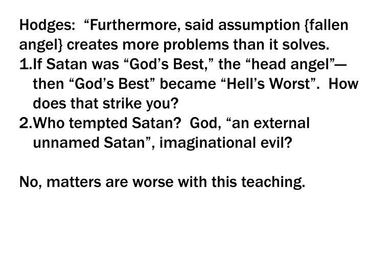 "Hodges:  ""Furthermore, said assumption {fallen angel} creates more problems than it solves."