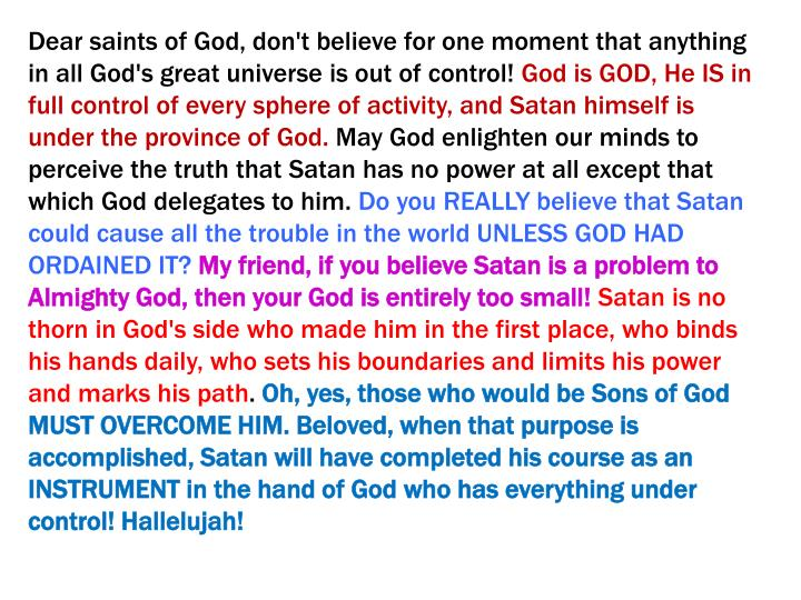 Dear saints of God, don't believe for one moment that anything in all God's great universe is out of control!