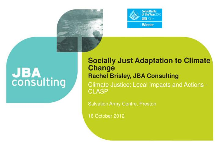 socially just adaptation to climate change rachel brisley jba consulting