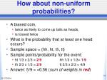 how about non uniform probabilities
