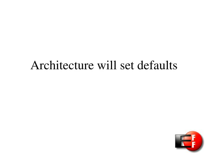 Architecture will set defaults