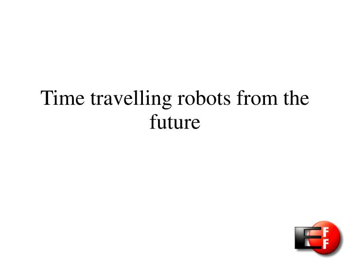 Time travelling robots from the future