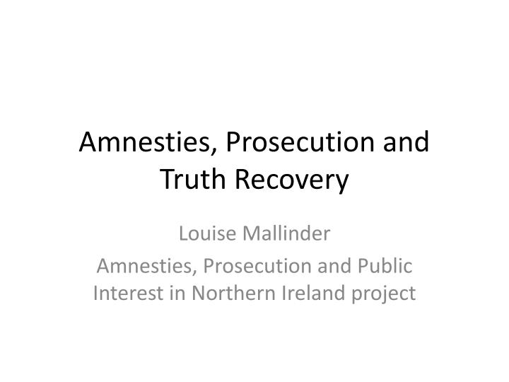Amnesties, Prosecution and Truth Recovery
