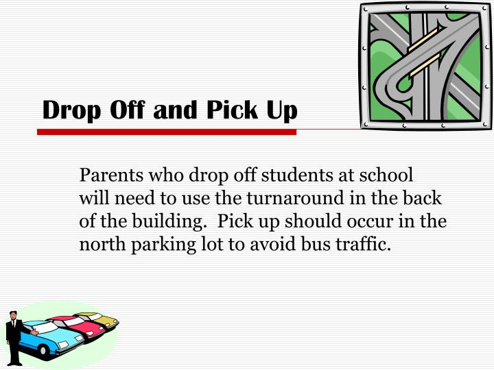 Drop Off and Pick Up