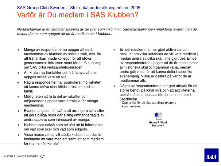 Många av respondenterna uppger att de är medlemmar av klubben av sociala skäl, dvs. för att träffa likasinnade kollegor för att utöva gemensamma intressen samt för att få kunskap om SAS olika verksamhetsområden.