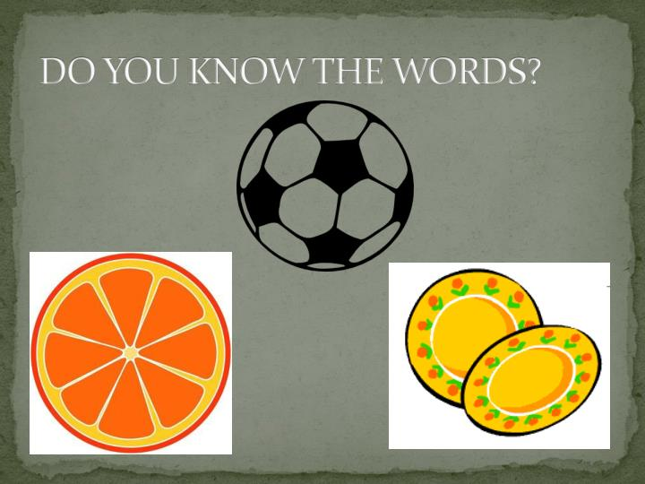 DO YOU KNOW THE WORDS?