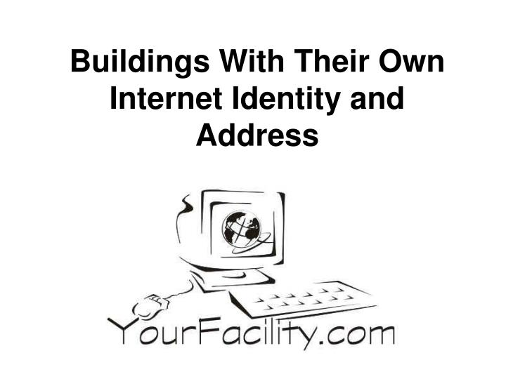 Buildings With Their Own Internet Identity and Address