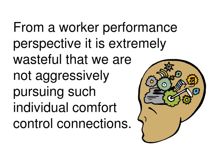 From a worker performance perspective it is extremely wasteful that we are
