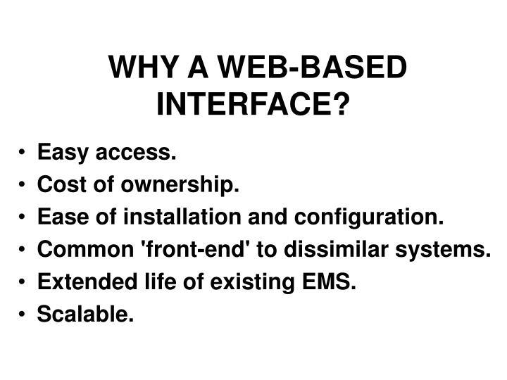 WHY A WEB-BASED INTERFACE?