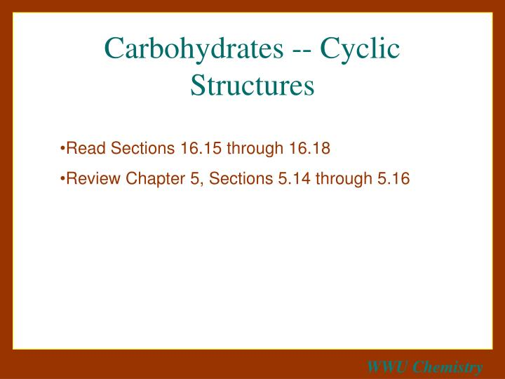 Carbohydrates -- Cyclic Structures