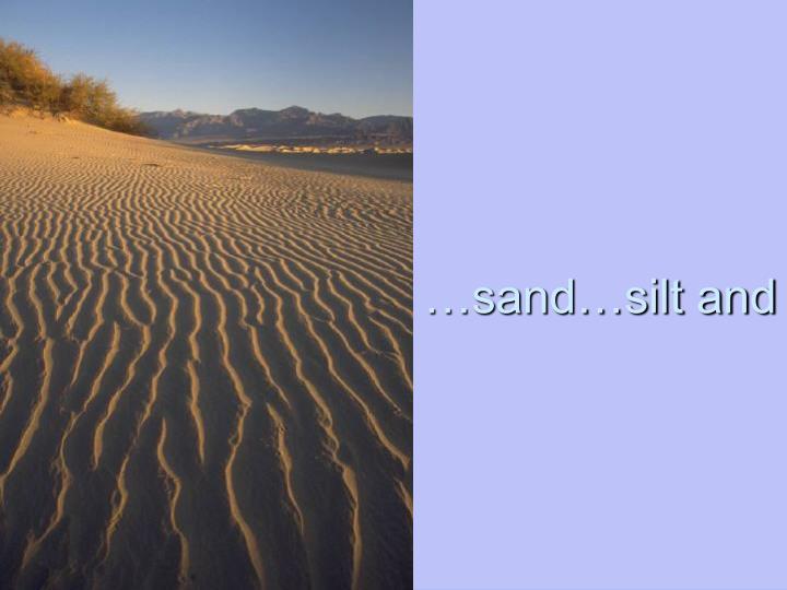 …sand…silt and