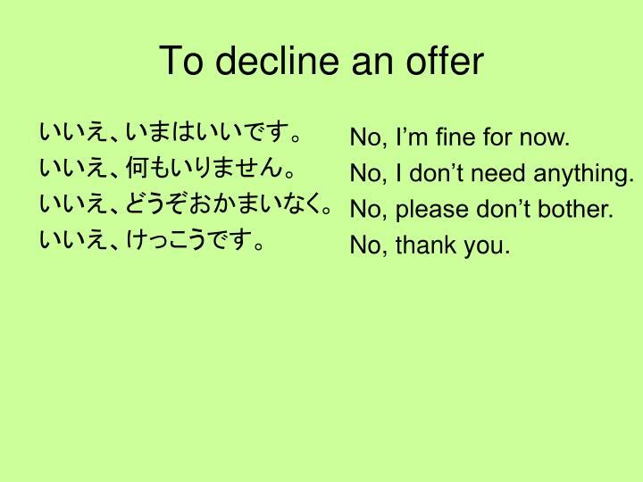 To decline an offer