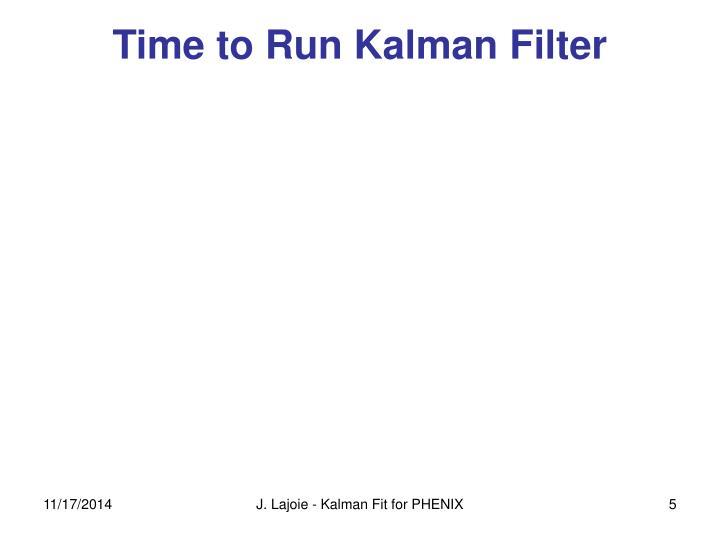 Time to Run Kalman Filter
