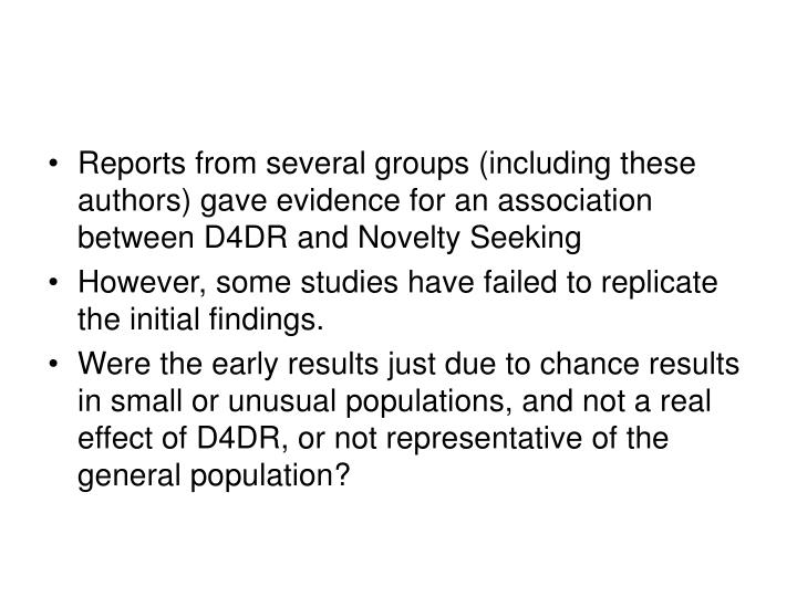 Reports from several groups (including these authors) gave evidence for an association between D4DR and Novelty Seeking