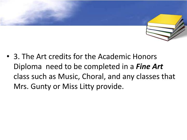3. The Art credits for the Academic Honors Diploma  need to be completed in a