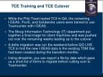 tce training and tce cutover
