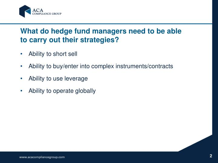 What do hedge fund managers need to be able to carry out their strategies?
