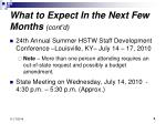 what to expect in the next few months cont d