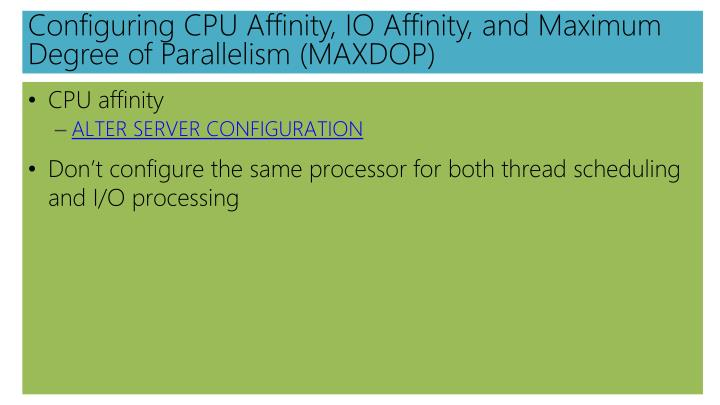 Configuring CPU Affinity, IO Affinity, and Maximum Degree of Parallelism (MAXDOP)