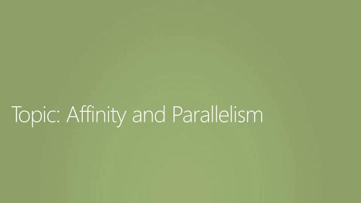 Topic: Affinity and Parallelism