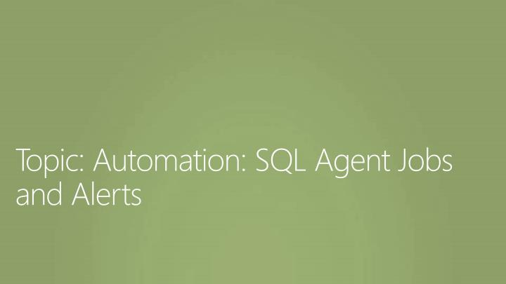 Topic: Automation: SQL Agent Jobs and Alerts