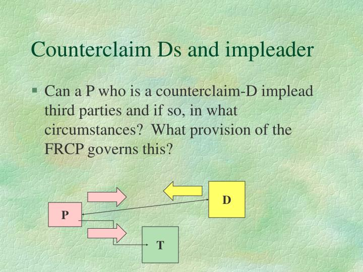 Counterclaim Ds and impleader