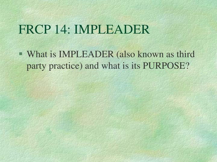 FRCP 14: IMPLEADER