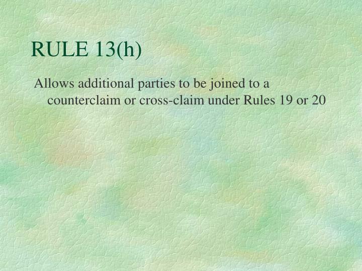 RULE 13(h)