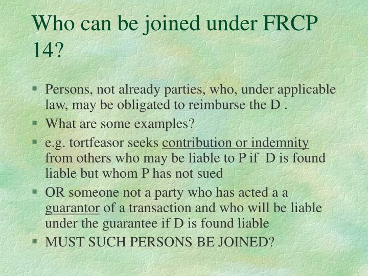 Who can be joined under FRCP 14?