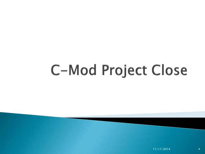 C-Mod Project Close
