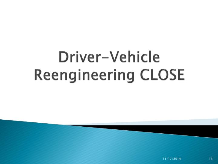 Driver-Vehicle Reengineering CLOSE