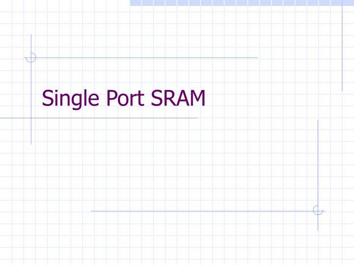 Single Port SRAM